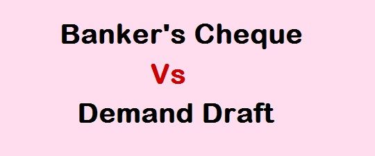 Banker's Cheque Vs Demand Draft