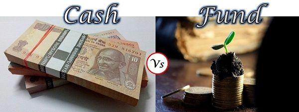 Cash Vs Fund