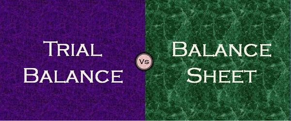 Difference Between Trial Balance And Balance Sheet With
