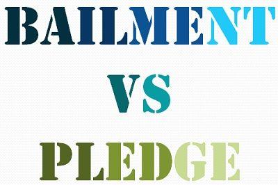 BAILMENT VS PLEDGE