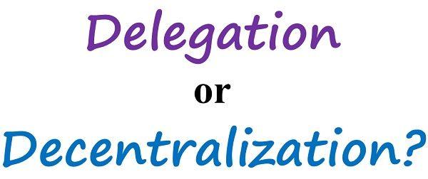 Delegation Vs Decentralization