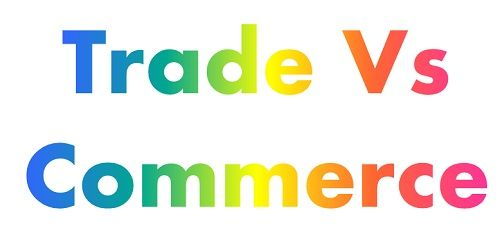 What are the difference between Business, Trade and Commerce