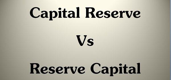 Capital Reserve Vs Reserve Capital