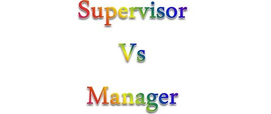 Difference Between Supervisor and Manager (with Comparison Chart