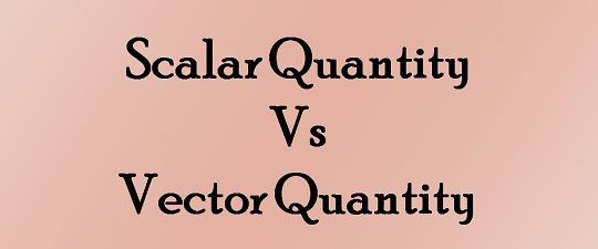 Difference Between Scalar and Vector Quantity (with Comparison ...